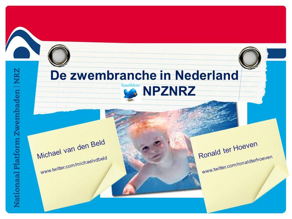 De zwembranche in Nederland # NPZNRZ Michael van den Beld www.twitter.com/michaelvdbeld Ronald ter Hoeven www.twitter.com/ronaldterhoeven