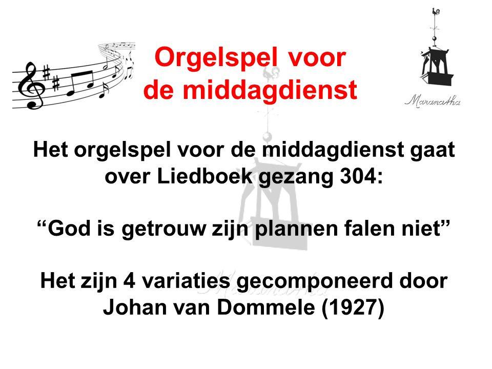 Het orgelspel voor de middagdienst gaat over Liedboek gezang 304: God is getrouw zijn plannen falen niet Het zijn 4 variaties gecomponeerd door Johan van Dommele (1927) Orgelspel voor de middagdienst