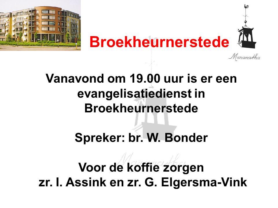 Broekheurnerstede Vanavond om 19.00 uur is er een evangelisatiedienst in Broekheurnerstede Spreker: br.