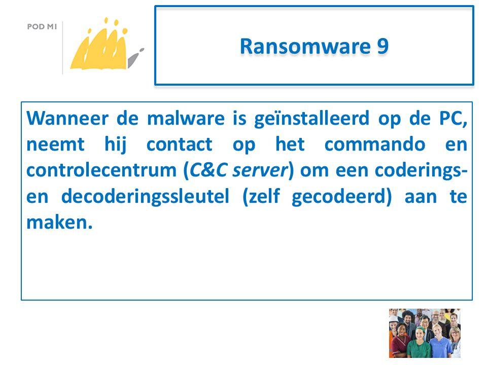 Ransomware 9 Wanneer de malware is geïnstalleerd op de PC, neemt hij contact op het commando en controlecentrum (C&C server) om een coderings- en decoderingssleutel (zelf gecodeerd) aan te maken.