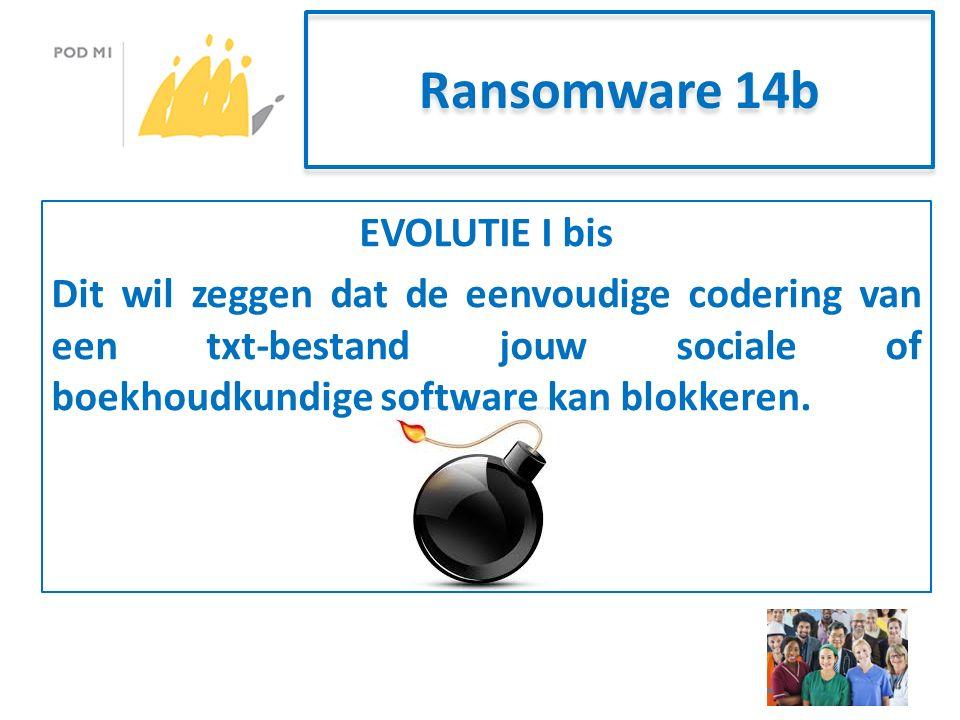 Ransomware 14b EVOLUTIE I bis Dit wil zeggen dat de eenvoudige codering van een txt-bestand jouw sociale of boekhoudkundige software kan blokkeren.