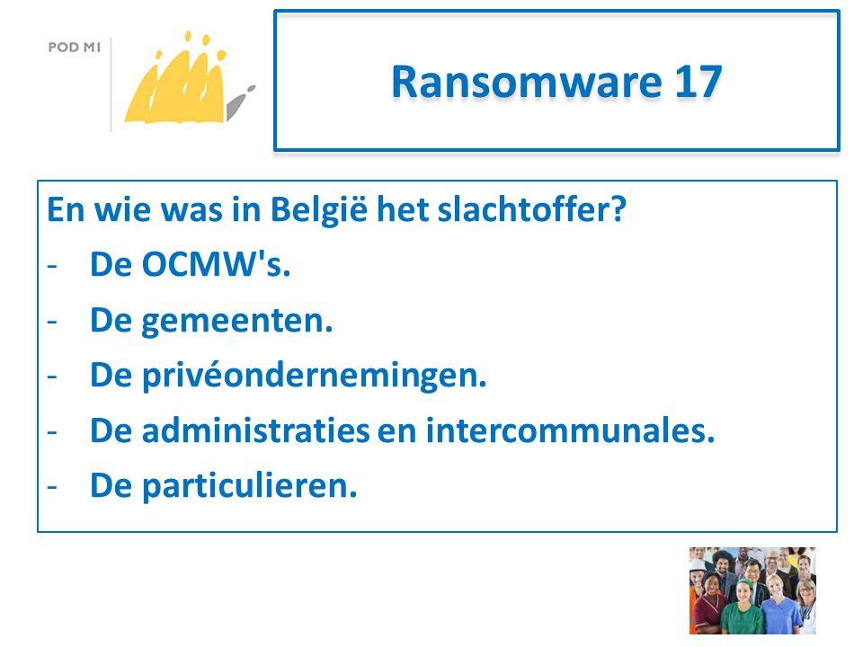 Ransomware 17 En wie was in België het slachtoffer.