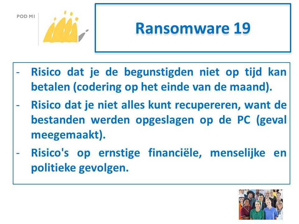 Ransomware 19 -Risico dat je de begunstigden niet op tijd kan betalen (codering op het einde van de maand).