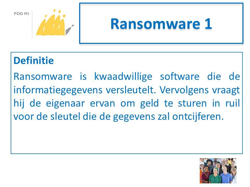 Ransomware 1 Definitie Ransomware is kwaadwillige software die de informatiegegevens versleutelt.