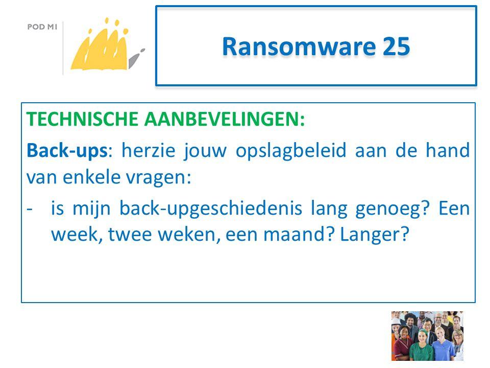 Ransomware 25 TECHNISCHE AANBEVELINGEN: Back-ups: herzie jouw opslagbeleid aan de hand van enkele vragen: -is mijn back-upgeschiedenis lang genoeg.