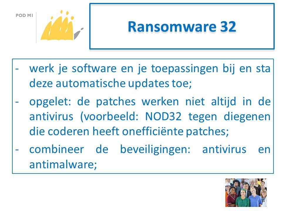 Ransomware 32 -werk je software en je toepassingen bij en sta deze automatische updates toe; -opgelet: de patches werken niet altijd in de antivirus (voorbeeld: NOD32 tegen diegenen die coderen heeft onefficiënte patches; -combineer de beveiligingen: antivirus en antimalware;