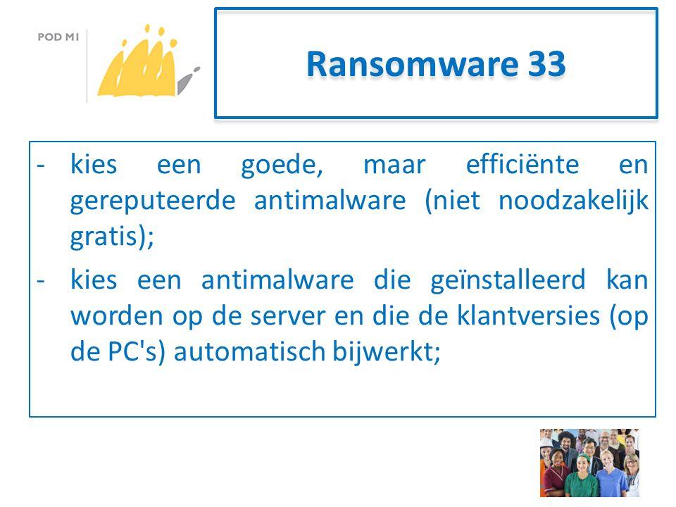 Ransomware 33 -kies een goede, maar efficiënte en gereputeerde antimalware (niet noodzakelijk gratis); -kies een antimalware die geïnstalleerd kan worden op de server en die de klantversies (op de PC s) automatisch bijwerkt;