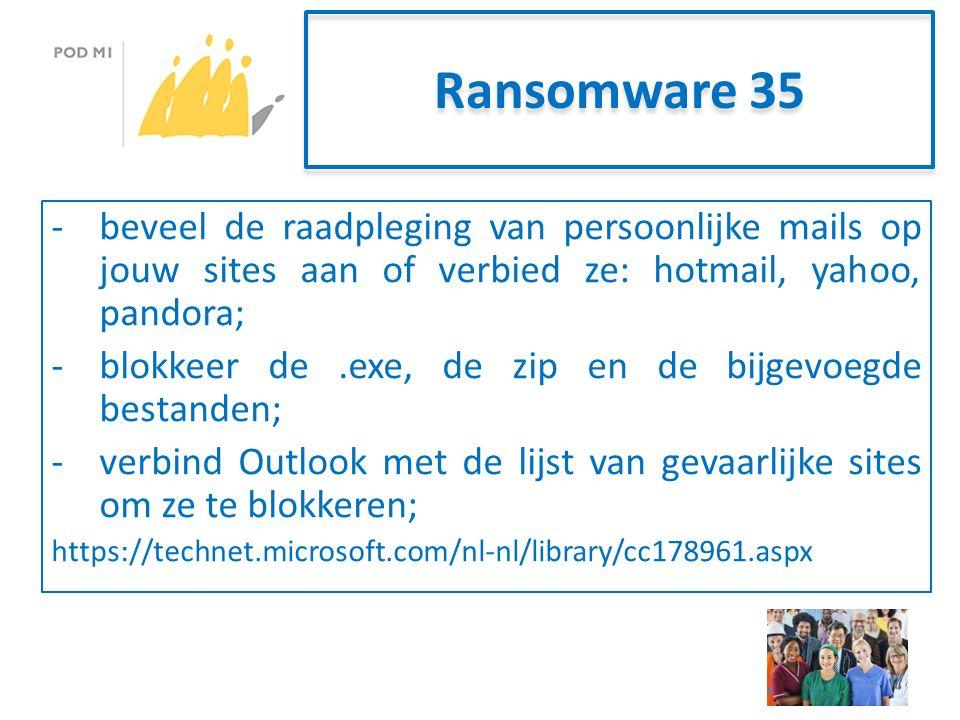 Ransomware 35 -beveel de raadpleging van persoonlijke mails op jouw sites aan of verbied ze: hotmail, yahoo, pandora; -blokkeer de.exe, de zip en de bijgevoegde bestanden; -verbind Outlook met de lijst van gevaarlijke sites om ze te blokkeren; https://technet.microsoft.com/nl-nl/library/cc178961.aspx