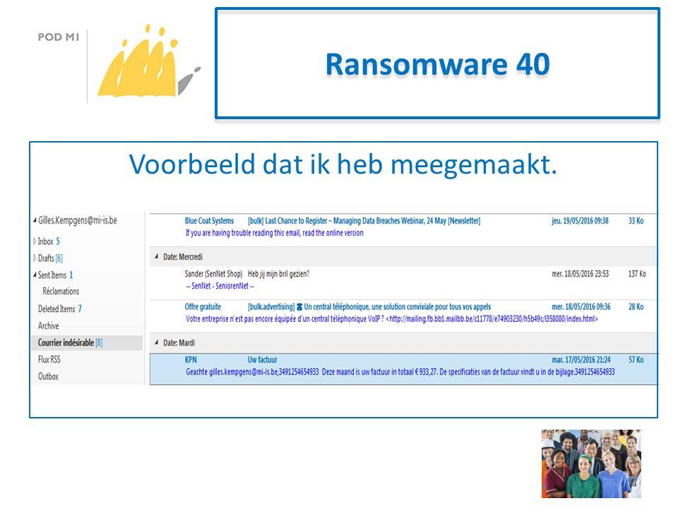 Ransomware 40 Voorbeeld dat ik heb meegemaakt.
