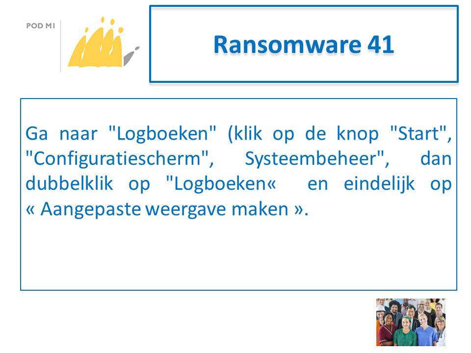 Ransomware 41 Ga naar Logboeken (klik op de knop Start , Configuratiescherm , Systeembeheer , dan dubbelklik op Logboeken« en eindelijk op « Aangepaste weergave maken ».