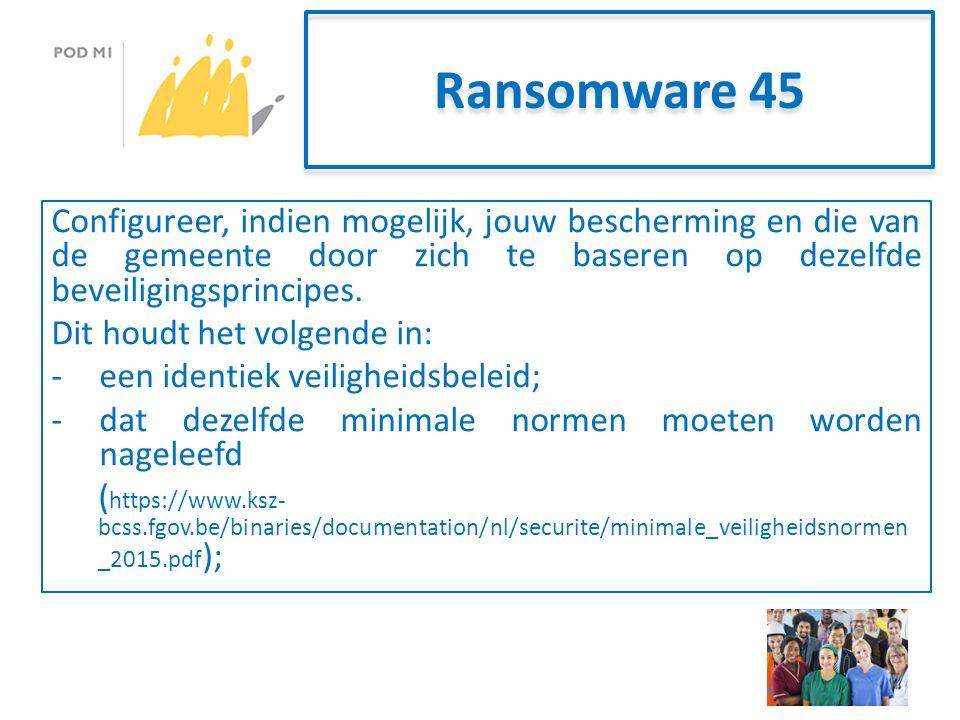 Ransomware 45 Configureer, indien mogelijk, jouw bescherming en die van de gemeente door zich te baseren op dezelfde beveiligingsprincipes.