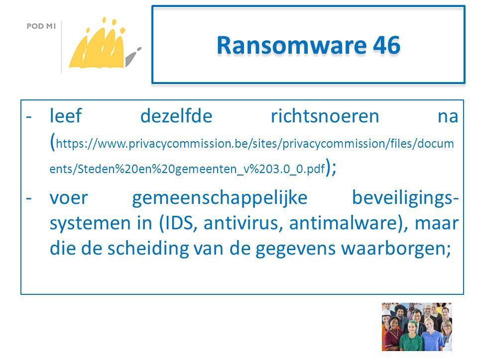 Ransomware 46 -leef dezelfde richtsnoeren na ( https://www.privacycommission.be/sites/privacycommission/files/docum ents/Steden%20en%20gemeenten_v%203.0_0.pdf ); -voer gemeenschappelijke beveiligings- systemen in (IDS, antivirus, antimalware), maar die de scheiding van de gegevens waarborgen;