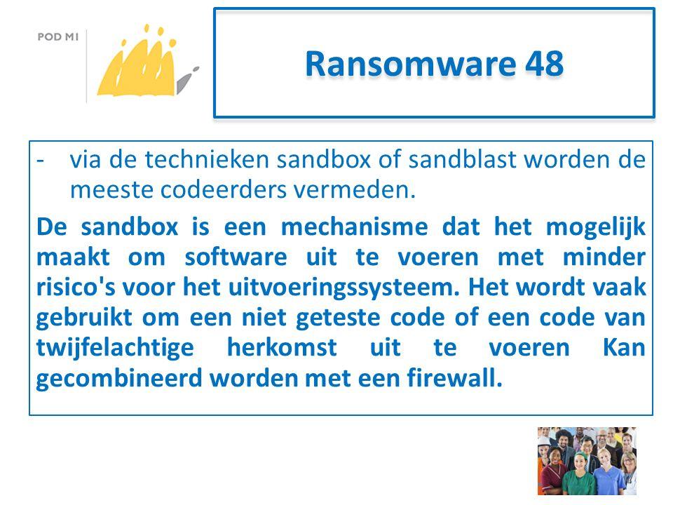 Ransomware 48 -via de technieken sandbox of sandblast worden de meeste codeerders vermeden.