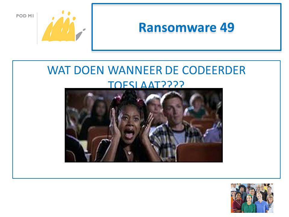 Ransomware 49 WAT DOEN WANNEER DE CODEERDER TOESLAAT????