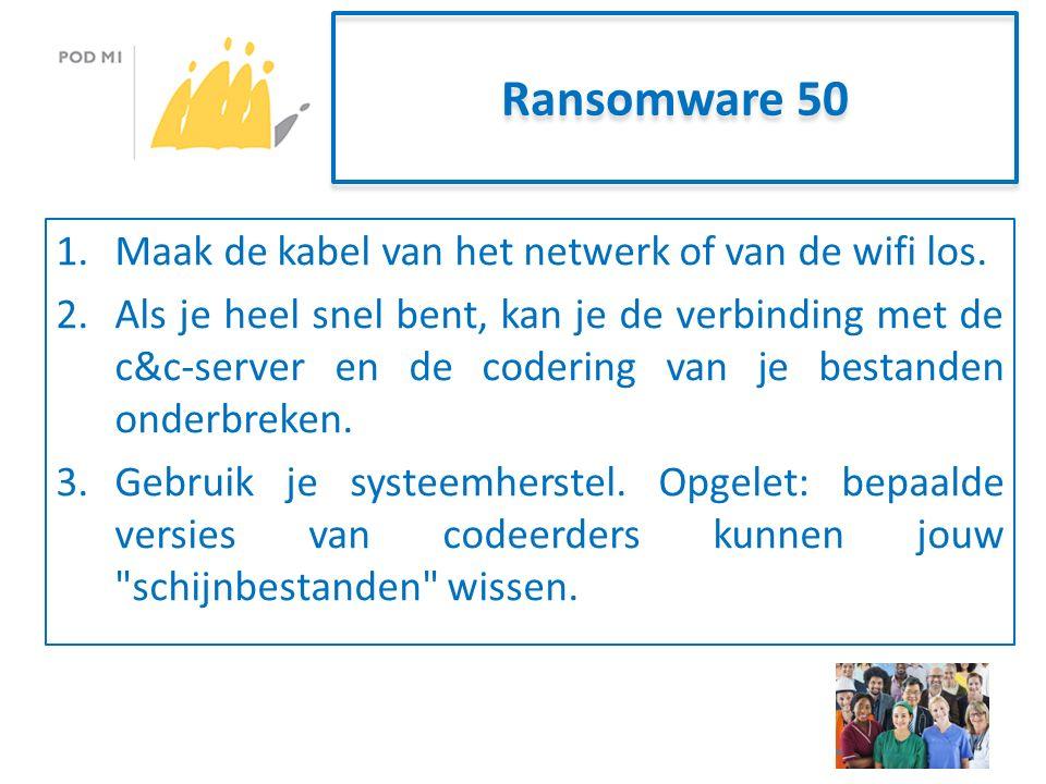 Ransomware 50 1.Maak de kabel van het netwerk of van de wifi los.