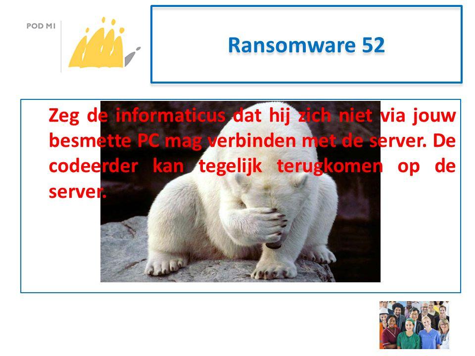 Ransomware 52 Zeg de informaticus dat hij zich niet via jouw besmette PC mag verbinden met de server.