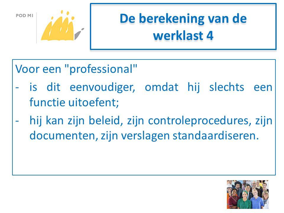 De berekening van de werklast 4 Voor een professional -is dit eenvoudiger, omdat hij slechts een functie uitoefent; -hij kan zijn beleid, zijn controleprocedures, zijn documenten, zijn verslagen standaardiseren.