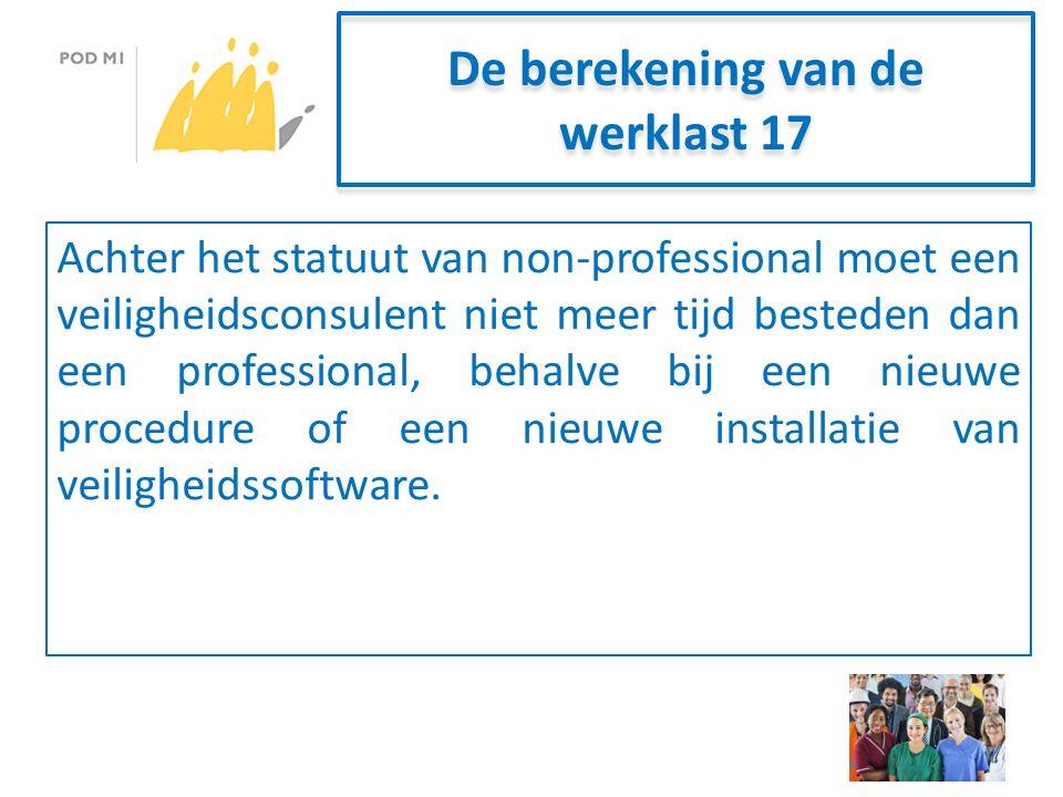 De berekening van de werklast 17 Achter het statuut van non-professional moet een veiligheidsconsulent niet meer tijd besteden dan een professional, behalve bij een nieuwe procedure of een nieuwe installatie van veiligheidssoftware.