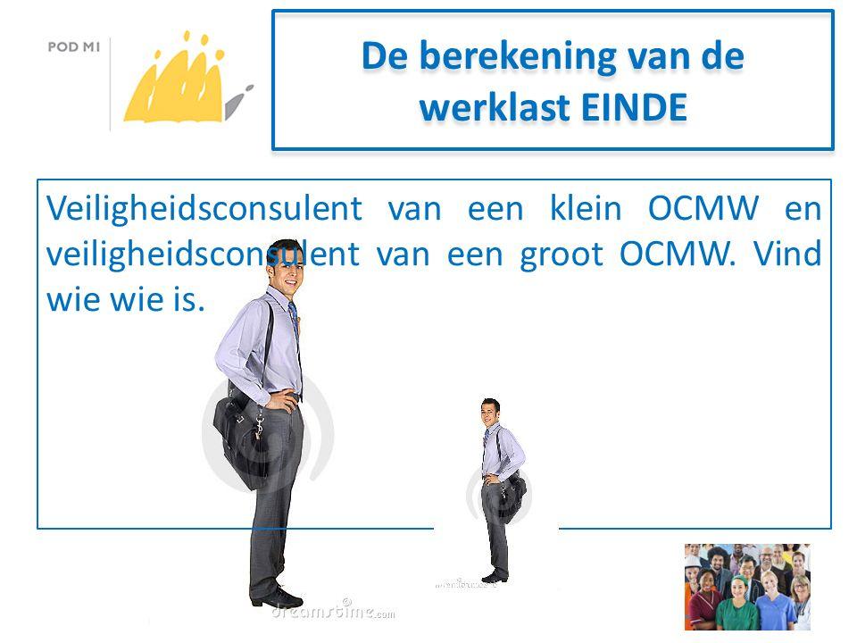 De berekening van de werklast EINDE Veiligheidsconsulent van een klein OCMW en veiligheidsconsulent van een groot OCMW.