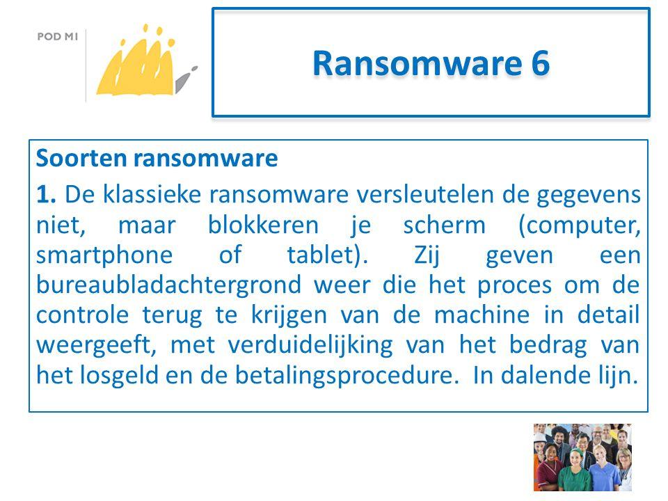 Ransomware 6 Soorten ransomware 1.