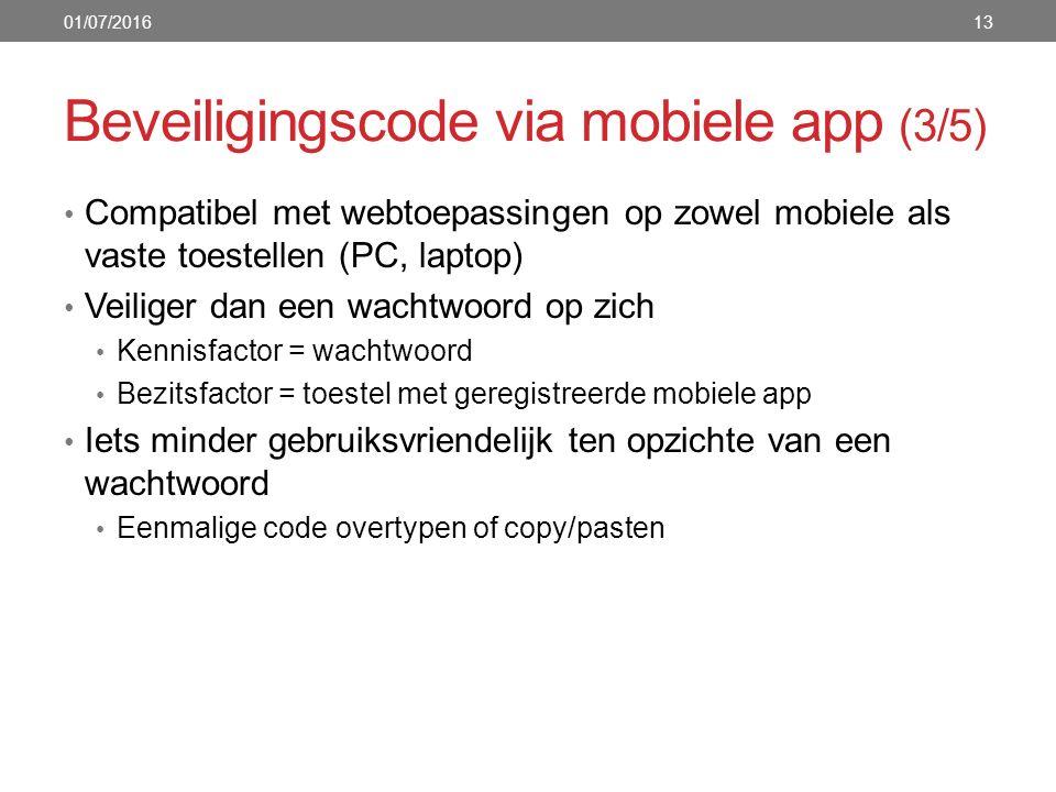 Beveiligingscode via mobiele app (3/5) Compatibel met webtoepassingen op zowel mobiele als vaste toestellen (PC, laptop) Veiliger dan een wachtwoord o