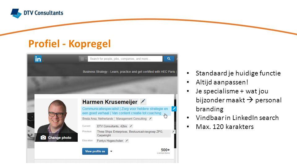 Profiel - Kopregel Standaard je huidige functie Altijd aanpassen! Je specialisme + wat jou bijzonder maakt  personal branding Vindbaar in LinkedIn se