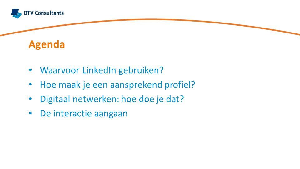 Agenda Waarvoor LinkedIn gebruiken? Hoe maak je een aansprekend profiel? Digitaal netwerken: hoe doe je dat? De interactie aangaan