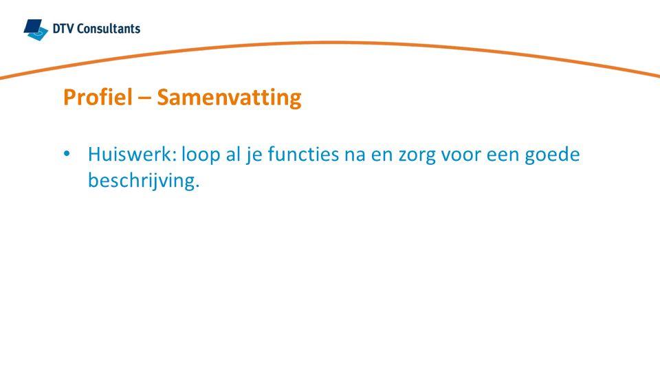 Profiel – Samenvatting Huiswerk: loop al je functies na en zorg voor een goede beschrijving.