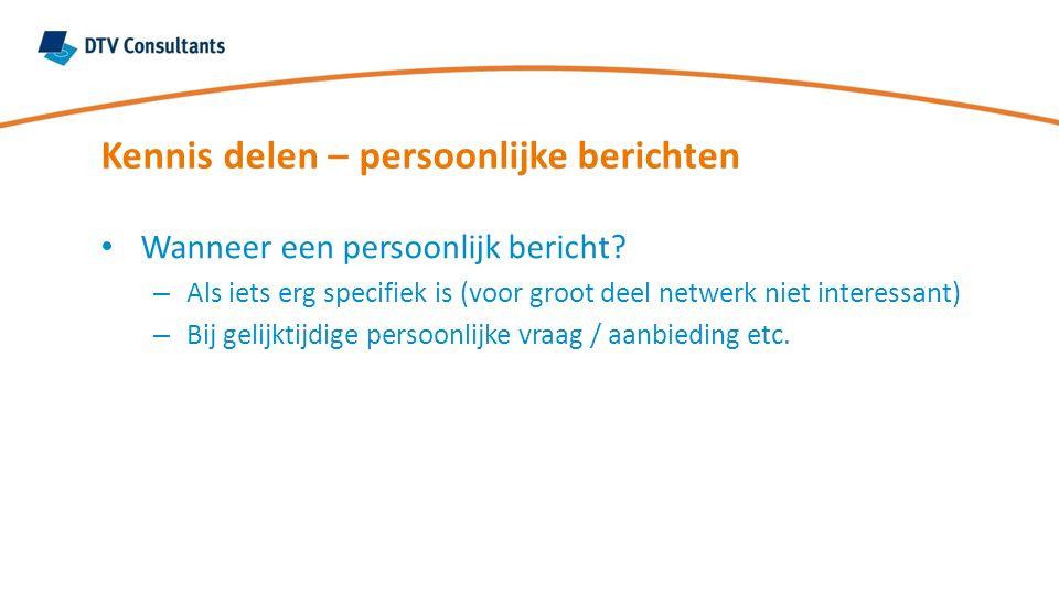 Wanneer een persoonlijk bericht? – Als iets erg specifiek is (voor groot deel netwerk niet interessant) – Bij gelijktijdige persoonlijke vraag / aanbi
