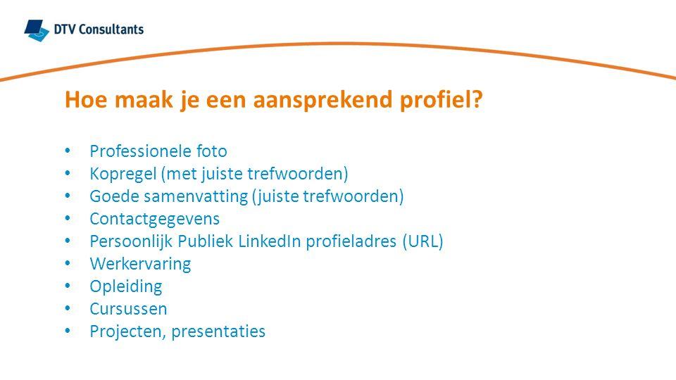 Professionele foto Kopregel (met juiste trefwoorden) Goede samenvatting (juiste trefwoorden) Contactgegevens Persoonlijk Publiek LinkedIn profieladres