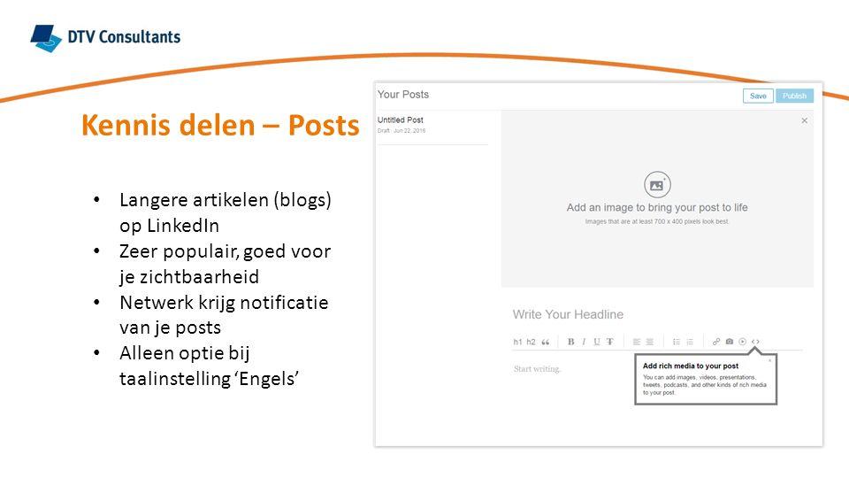 Langere artikelen (blogs) op LinkedIn Zeer populair, goed voor je zichtbaarheid Netwerk krijg notificatie van je posts Alleen optie bij taalinstelling 'Engels'
