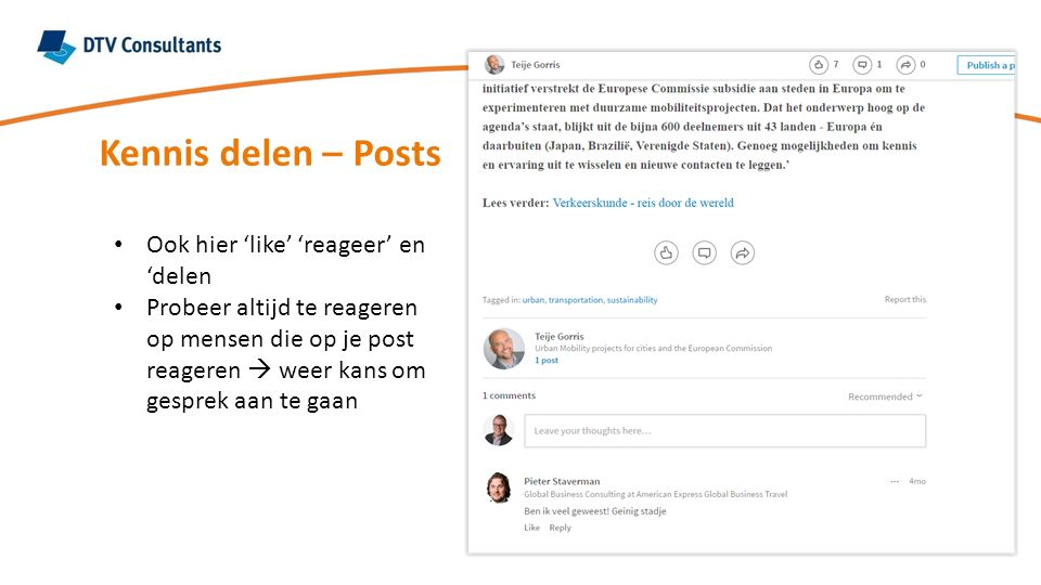 Kennis delen – Posts Ook hier 'like' 'reageer' en 'delen Probeer altijd te reageren op mensen die op je post reageren  weer kans om gesprek aan te gaan