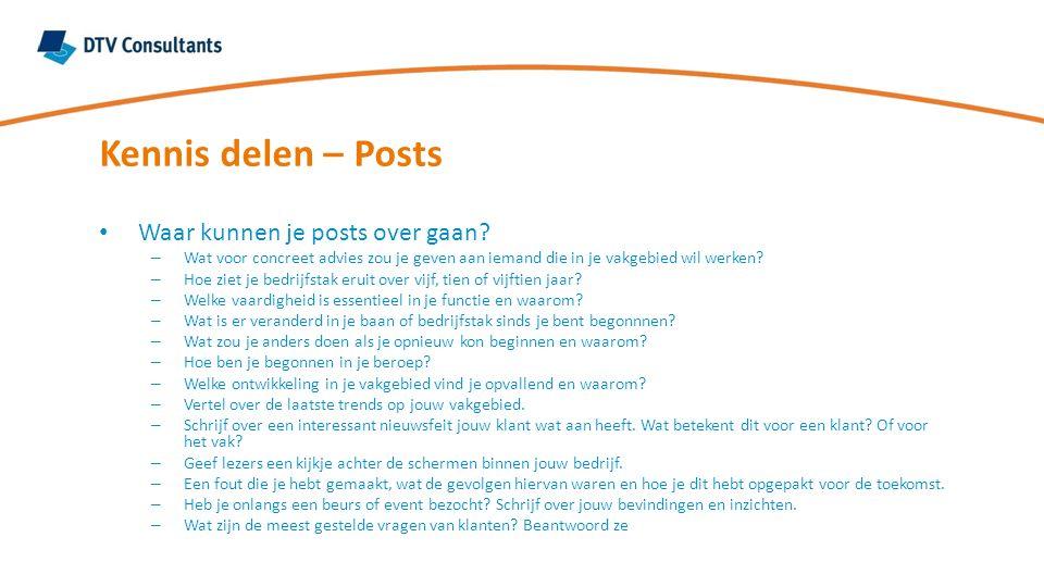Kennis delen – Posts Waar kunnen je posts over gaan? – Wat voor concreet advies zou je geven aan iemand die in je vakgebied wil werken? – Hoe ziet je