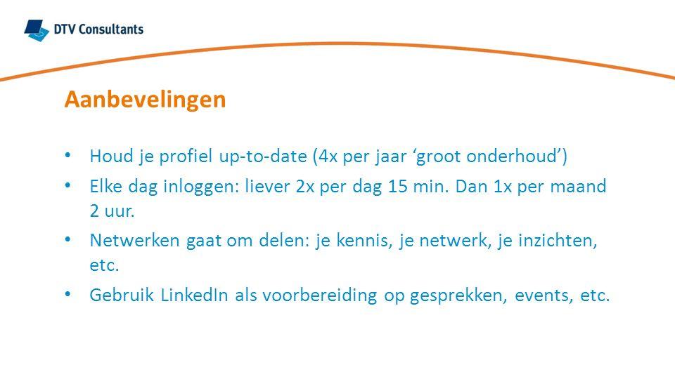 Aanbevelingen Houd je profiel up-to-date (4x per jaar 'groot onderhoud') Elke dag inloggen: liever 2x per dag 15 min. Dan 1x per maand 2 uur. Netwerke