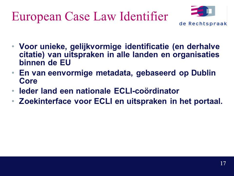 17 European Case Law Identifier Voor unieke, gelijkvormige identificatie (en derhalve citatie) van uitspraken in alle landen en organisaties binnen de EU En van eenvormige metadata, gebaseerd op Dublin Core Ieder land een nationale ECLI-coördinator Zoekinterface voor ECLI en uitspraken in het portaal.