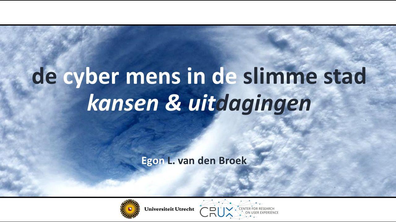 de cyber mens in de slimme stad kansen & uitdagingen Egon L. van den Broek