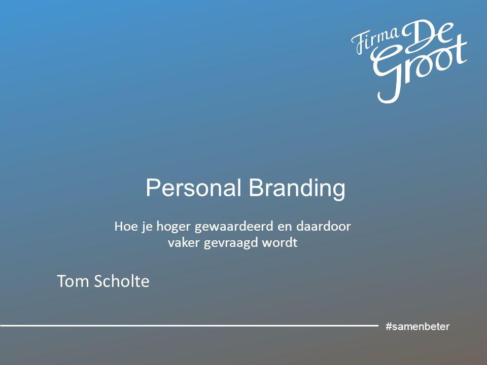 Personal Branding Hoe je hoger gewaardeerd en daardoor vaker gevraagd wordt Tom Scholte #samenbeter