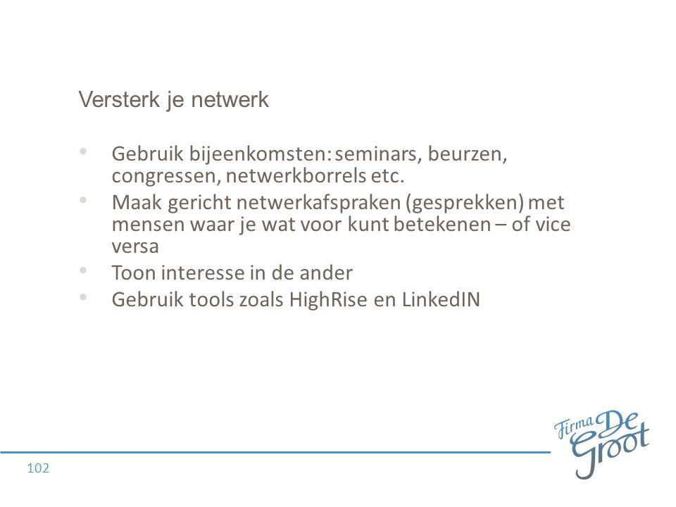 Versterk je netwerk Gebruik bijeenkomsten: seminars, beurzen, congressen, netwerkborrels etc.