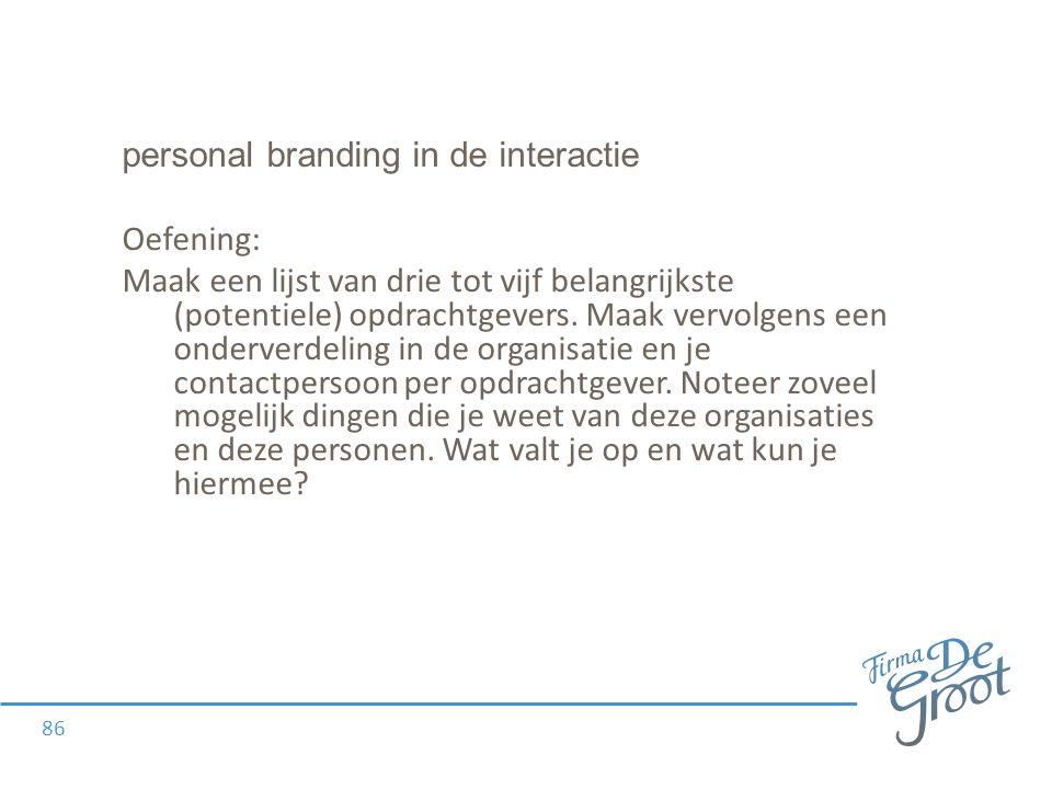 personal branding in de interactie Oefening: Maak een lijst van drie tot vijf belangrijkste (potentiele) opdrachtgevers.
