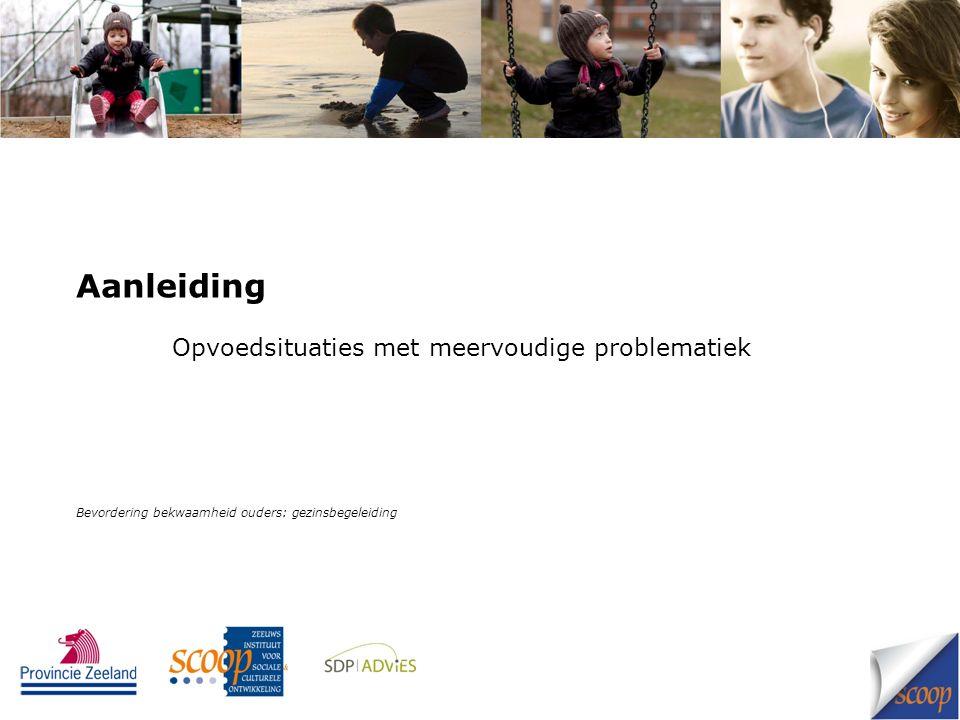 Aanleiding Opvoedsituaties met meervoudige problematiek Bevordering bekwaamheid ouders: gezinsbegeleiding