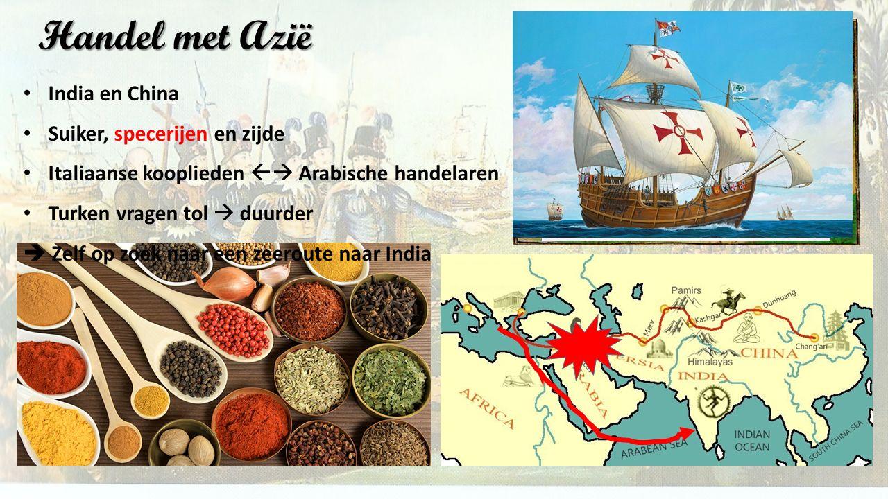 Handel met Azië India en China Suiker, specerijen en zijde Italiaanse kooplieden  Arabische handelaren Turken vragen tol  duurder  Zelf op zoek na
