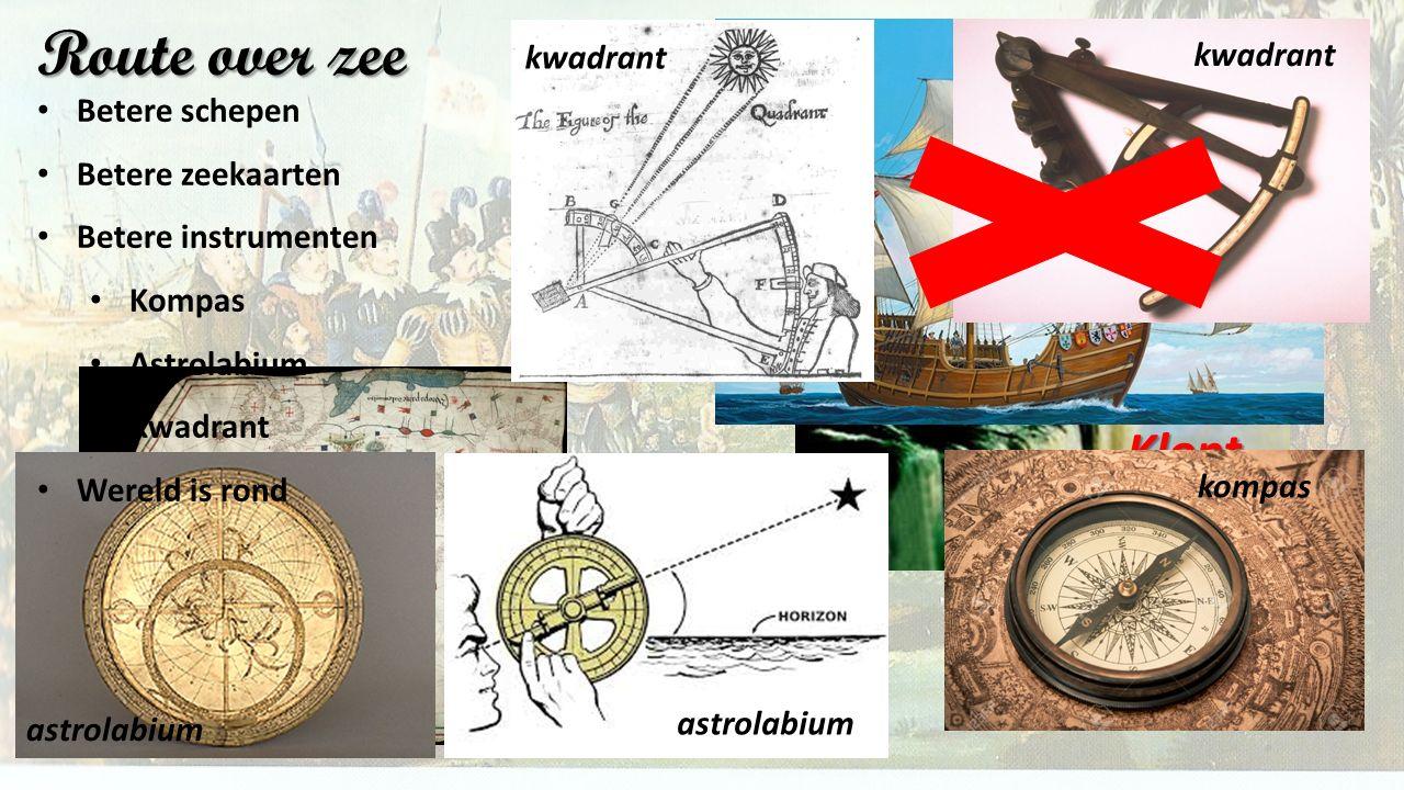 Klopt niet!!!! Route over zee karveel kompas astrolabium kwadrant Betere schepen Betere zeekaarten Betere instrumenten Kompas Astrolabium Kwadrant Wer
