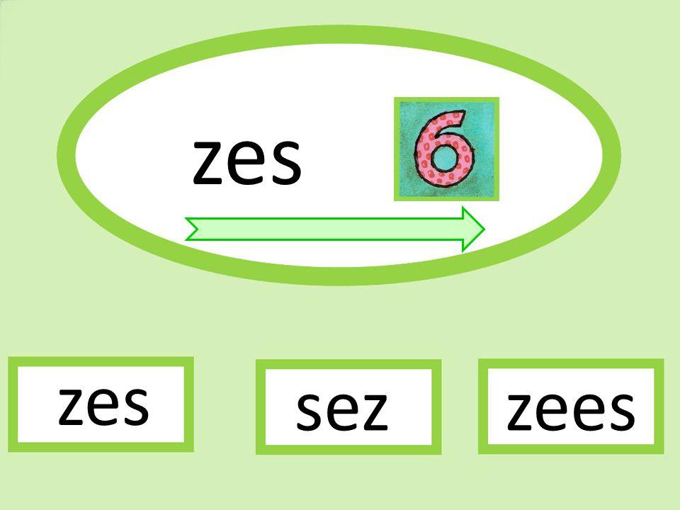 zes zees zes sez