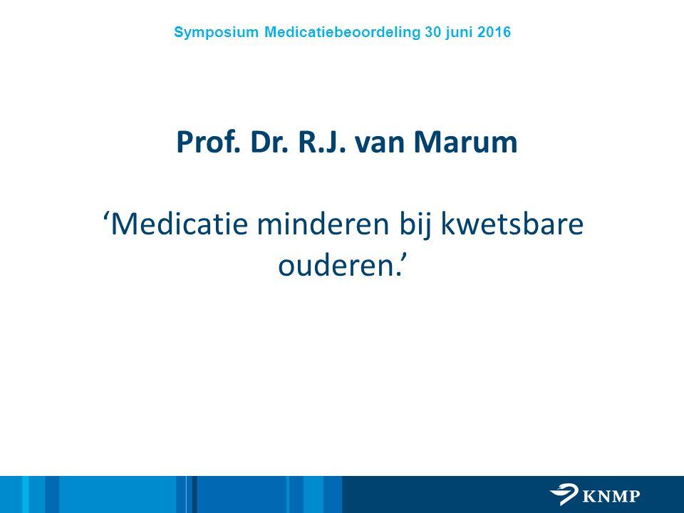 Symposium Medicatiebeoordeling 30 juni 2016 Prof. Dr. R.J. van Marum 'Medicatie minderen bij kwetsbare ouderen.'