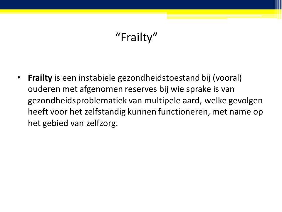 Frailty Frailty is een instabiele gezondheidstoestand bij (vooral) ouderen met afgenomen reserves bij wie sprake is van gezondheidsproblematiek van multipele aard, welke gevolgen heeft voor het zelfstandig kunnen functioneren, met name op het gebied van zelfzorg.