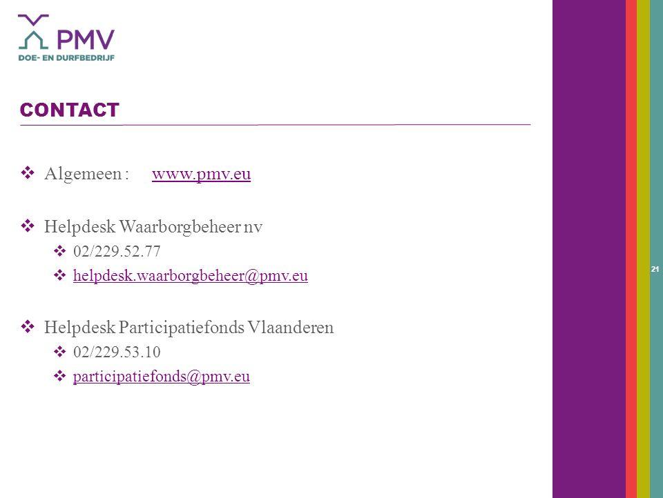 21 CONTACT  Algemeen : www.pmv.euwww.pmv.eu  Helpdesk Waarborgbeheer nv  02/229.52.77  helpdesk.waarborgbeheer@pmv.eu helpdesk.waarborgbeheer@pmv.eu  Helpdesk Participatiefonds Vlaanderen  02/229.53.10  participatiefonds@pmv.eu participatiefonds@pmv.eu