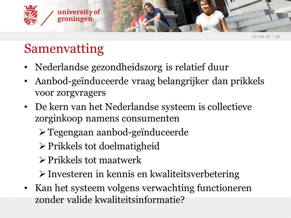 Samenvatting Nederlandse gezondheidszorg is relatief duur Aanbod-geïnduceerde vraag belangrijker dan prikkels voor zorgvragers De kern van het Nederlandse systeem is collectieve zorginkoop namens consumenten  Tegengaan aanbod-geïnduceerde  Prikkels tot doelmatigheid  Prikkels tot maatwerk  Investeren in kennis en kwaliteitsverbetering Kan het systeem volgens verwachting functioneren zonder valide kwaliteitsinformatie.