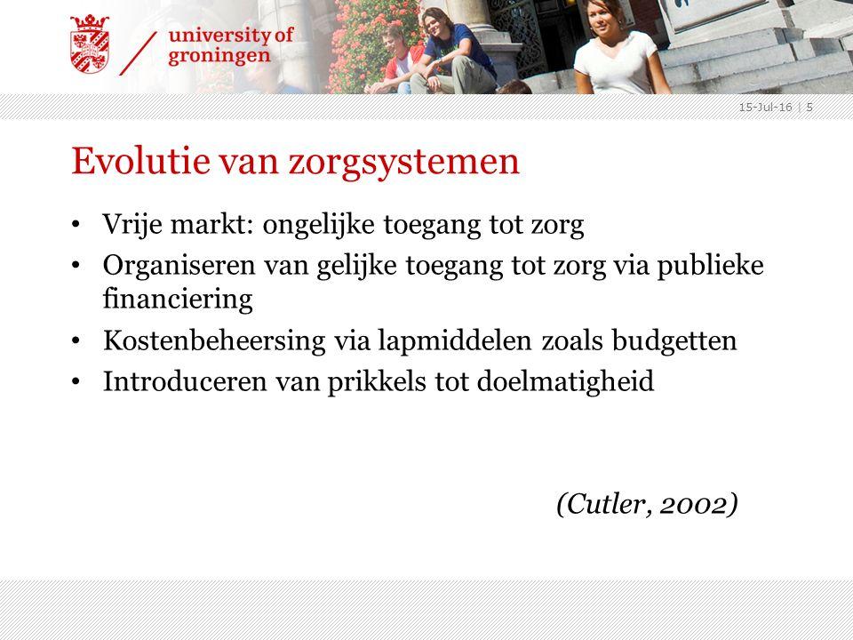 Evolutie van zorgsystemen Vrije markt: ongelijke toegang tot zorg Organiseren van gelijke toegang tot zorg via publieke financiering Kostenbeheersing via lapmiddelen zoals budgetten Introduceren van prikkels tot doelmatigheid 15-Jul-16 | 5 (Cutler, 2002)