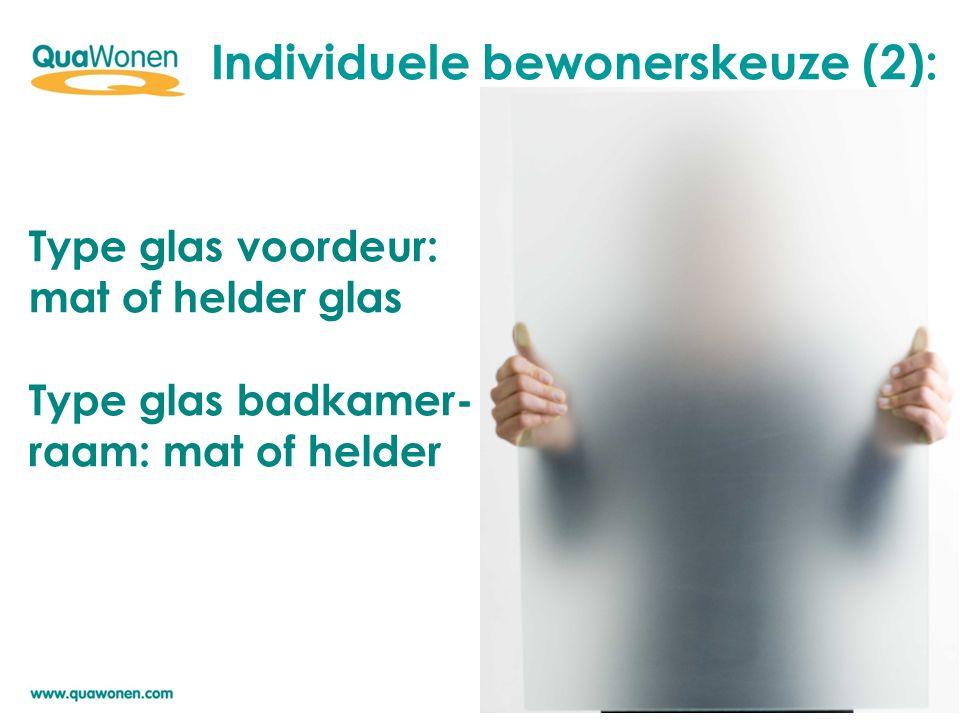 Type glas voordeur: mat of helder glas Type glas badkamer- raam: mat of helder Individuele bewonerskeuze (2):