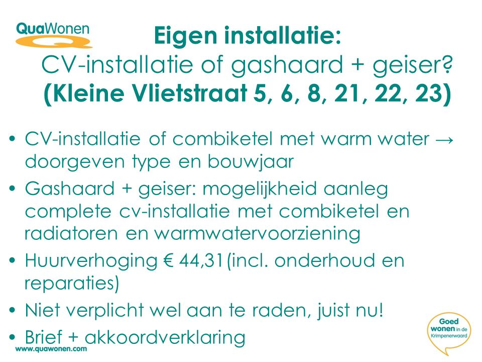 Eigen installatie: CV-installatie of gashaard + geiser? (Kleine Vlietstraat 5, 6, 8, 21, 22, 23) CV-installatie of combiketel met warm water → doorgev